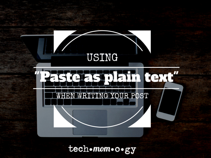 "Using ""Paste as plain text"" when writing your post"