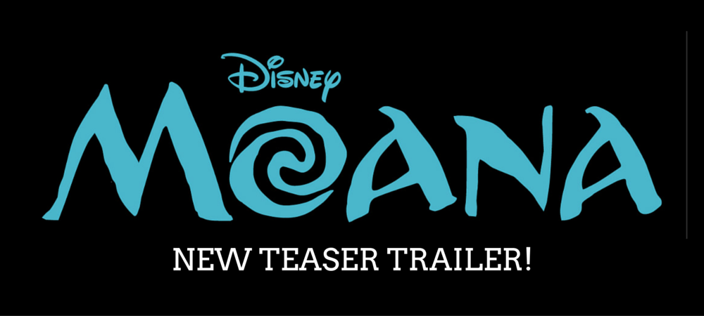 MOANA – New Teaser Trailer Now Available!